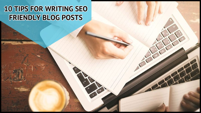 10 Tips for Writing SEO Friendly Blog Posts