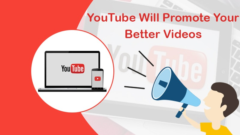 YouTube Will Promote Your Better Videos
