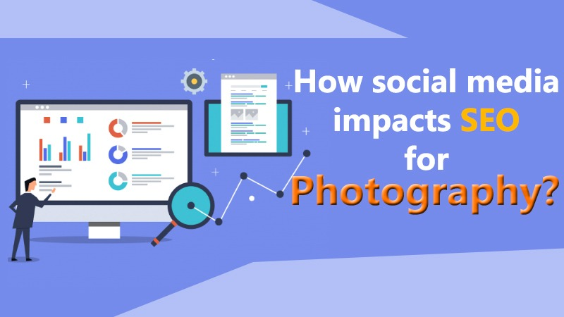 How Social Media Impacts SEO For Photography