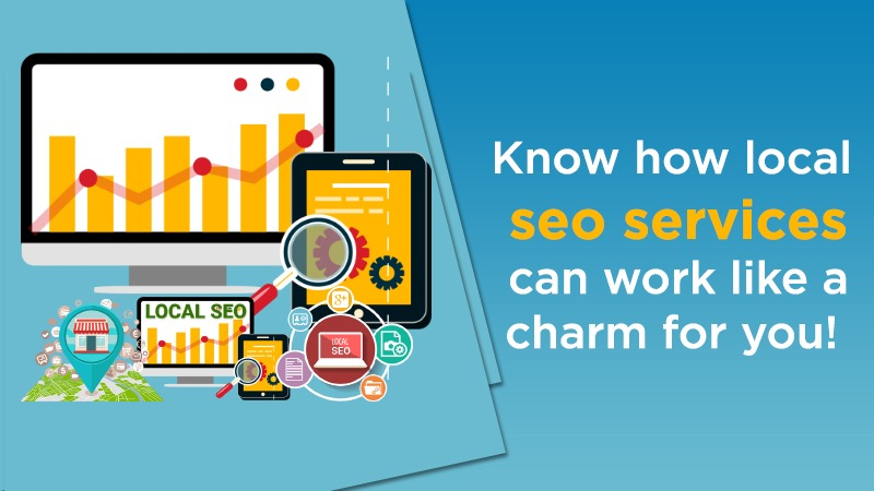 KNOW HOW LOCAL SEO SERVICES CAN WORK LIKE A CHARM FOR YOU!