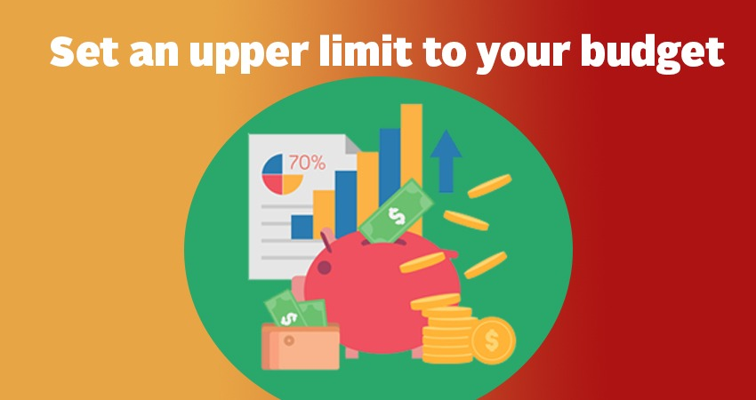 Set an upper limit to your budget