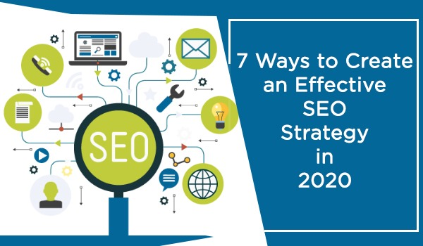 7 Ways to Create an Effective SEO Strategy in 2020