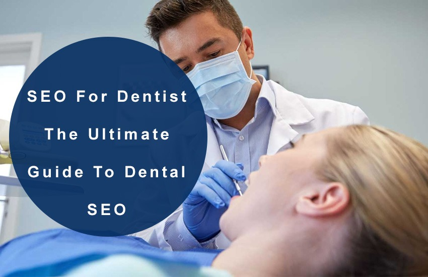 SEO For Dentist The Ultimate Guide To Dental SEO
