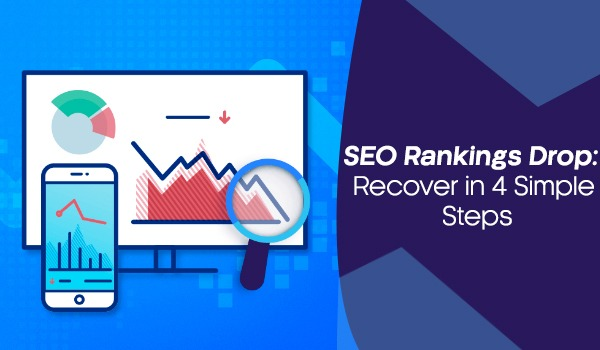 SEO Rankings Drop- Recover in 4 Simple Steps