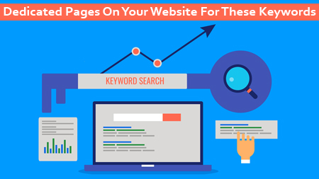 Dedicate Pages On Your Website For These Keywords
