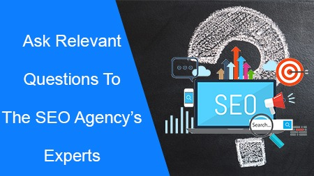 Ask relevant questions to the SEO agency's experts