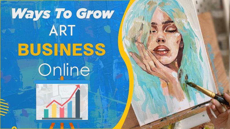 WAYS TO GROW ART BUSINESS ONLINE