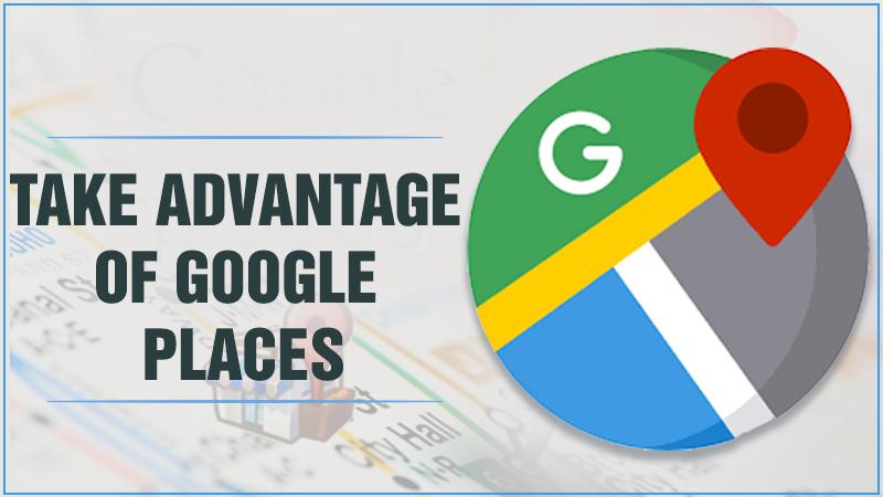 Take Advantage of Google Places