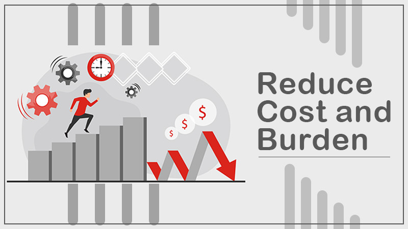 Reduce cost and burden